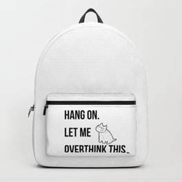 Hang on.Let me overthink this. funny life quote about modern living. pop culture Backpack