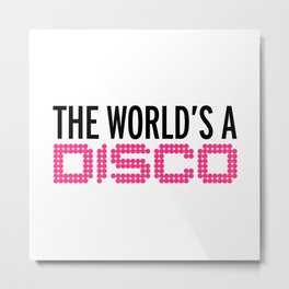 The World's A Disco Music Quote Metal Print