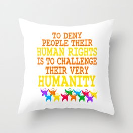 """""""To Deny People Their Human Rights Is To Challenge Their Very Humanity"""" tee design. Sensible tee!  Throw Pillow"""