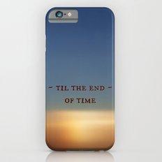 Til the End of Time Slim Case iPhone 6s