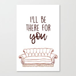 I'll Be There For You Canvas Print