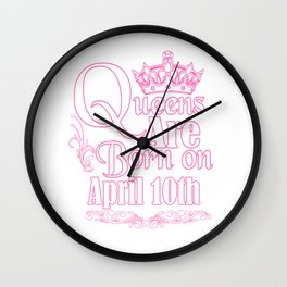 Queens Are Born On April 10th Funny Birthday T-Shirt Wall Clock