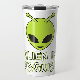 Funny Disguise Tshirt Design ALIEN IN DISGUISE Travel Mug