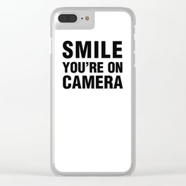 smile you're on camera Clear iPhone Case