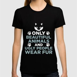 only beautiful animals and ugly people wear fur wolf T-shirt