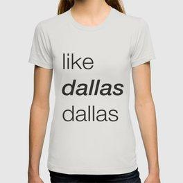 Like Dallas Dallas T-shirt