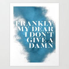 Frankly my dear Art Print