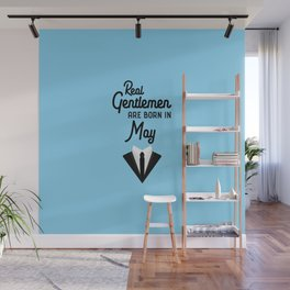 Real Gentlemen are born in May T-Shirt D9tmi Wall Mural