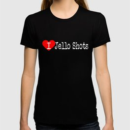 I Heart Jello Shots | Love Jello Shots T-shirt