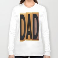 dad Long Sleeve T-shirts featuring DAD by NevFina