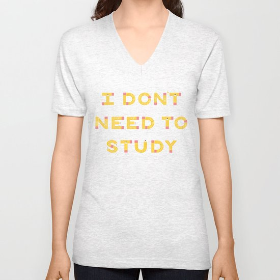 I Don't Need To Study Unisex V-Neck