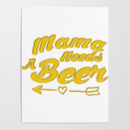 Mama Needs Beer Mothers Day Mom Gifts Poster