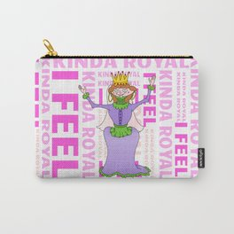 Queen I FEEL KINDA ROYAL Carry-All Pouch
