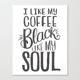I LIKE MY COFFEE BLACK LIKE MY SOUL Canvas Print