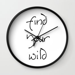 Find Your Wild - Black on White Wall Clock