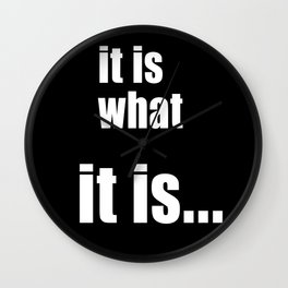 it is what it is (on black) Wall Clock