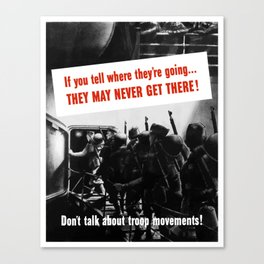 Don't Talk About Troop Movements -- WW2 Canvas Print
