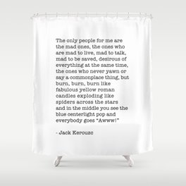 Jack Kerouac - On the Road - The only people for me are the mad ones, Shower Curtain