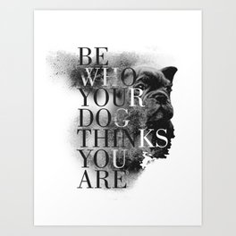 Bulldog - Be Who Your Dog Thinks You Are Art Print