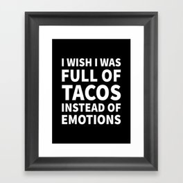 I Wish I Was Full of Tacos Instead of Emotions (Black & White) Framed Art Print