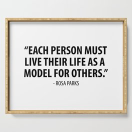 Each person must live their life as a model for others - Rosa Parks Serving Tray