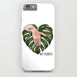 I wet my plants iPhone Case