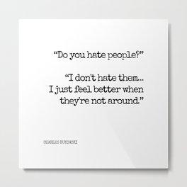 Do you hate people? - Bukowski Metal Print