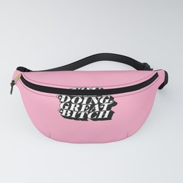 You Are Doing Great Bitch Fanny Pack