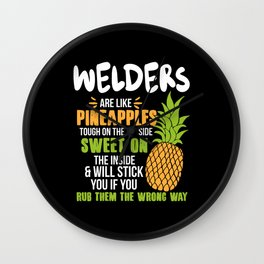 Welders Are Like Pineapples. Tough On The Outside Sweet On The Inside Wall Clock