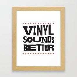 Vinyl Sounds Better Framed Art Print