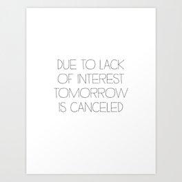 Tomorrow is Canceled Art Print
