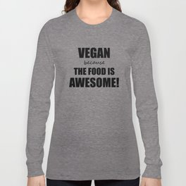 Vegan Because The Food is Awesome! Long Sleeve T-shirt