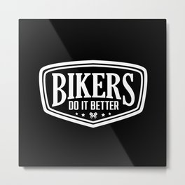 BIKERS DO IT BETTER SHIELD Metal Print