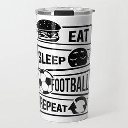 Eat Sleep Football Repeat - Soccer Travel Mug
