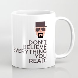 DON'T BELIEVE EVERYTHING YOU READ Coffee Mug