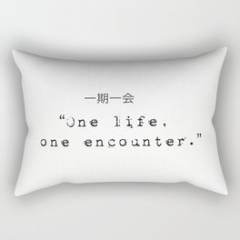One life, one encounter. Rectangular Pillow