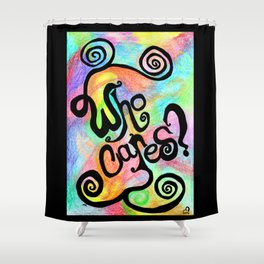 Who Cares? Shower Curtain