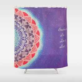 Breathe It All In, Love It All Out Shower Curtain