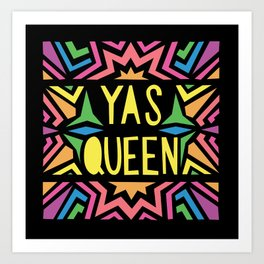 YAS QUEEN Art Print
