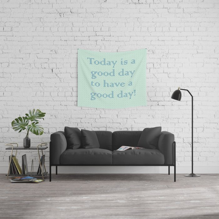 Today is a good day to have a good day! in Mint Wall Tapestry