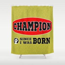 CHAMPION - Since I was born Shower Curtain