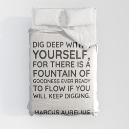Stoic Quotes - Dig deep within yourself, for there is a fountain of goodness ever ready to flow if y Comforters