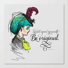 Be original. Canvas Print