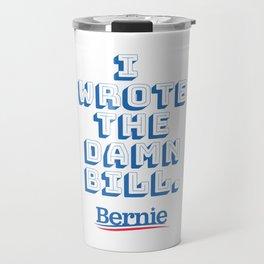 I wrote the damn bill. Bernie Sanders quote! Travel Mug