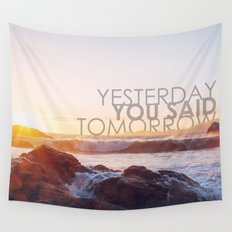 Yesterday you said tomorrow Wall Tapestry