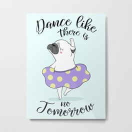 Dance like there is no tomorrow! Metal Print