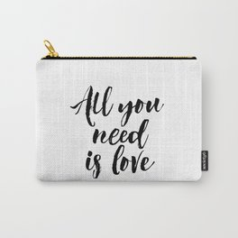 all you need is love print inspirational love print black and white typographic wall decor Carry-All Pouch