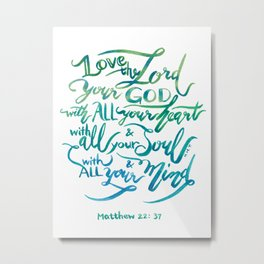 Love the Lord - Matthew 22:37 Metal Print