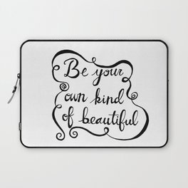 Be Your Own Kind Of Beautiful Laptop Sleeve