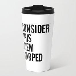 Consider this diem carped Travel Mug